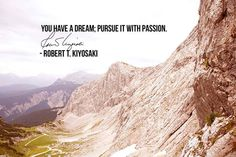 Pursue your dream with passion. Robert Kiyosaki Quotes, Rich Dad Poor Dad, Dad Quotes, Funny Cute, Dreaming Of You, Finance, Inspirational Quotes, Passion, Education