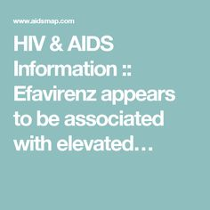 HIV & AIDS Information :: Efavirenz appears to be associated with elevated…