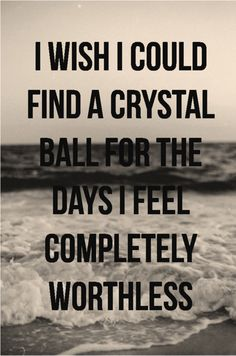Wish I could find a crystal ball for the days I feel completely worthless / Paramore lyrics - Now