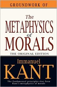 Groundwork of The Metaphysics of Morals- Immanuel Kant