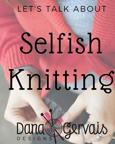 I blogged!  Let's talk about the term 'selfish knitting' and why  I don't like it  You can find the post here by clicking the link in my profile or going to: buff.ly/2CW3FHs . : : #knitting #knittersofinstagram #knittersoftheworld #instaknit #igknitters #knittingaddict  #knitting_Inspiration #knittinginspiration  #handknit #knittersofig #knitlove #knittersgonnaknit #knittinglove  #yarnlove #yarnaddict #DanaGervaisDesigns #knitlife #knitknitknit #knitstagram  #nevernotknitting