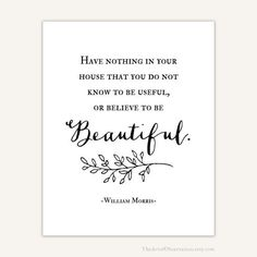 Have nothing in your house that you do not know to be useful or believe to be beautiful. -William Morris, 1800s English designer and writer  Great motivation to declutter, plus, the print is pretty too.  This is a professionally printed Giclée, with archival inks applied to archival matte fine art paper.  Packaged and shipped with care. Please choose your color and size at checkout. Sizes available: 8x10, 20x25 cm / 11x14, 28x35.5 cm / 16x20, 40.5x51 cm  Please contact me with any q...