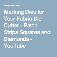 Marking Dies for Your Fabric Die Cutter - Part 1 Strips Squares and Diamonds - YouTube