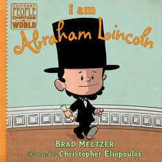 Brad Meltzer's children's book, I Am Abraham Lincoln, tells the real story of a ordinary man who changed the world. Iillustrated by Christopher Eliopoulos.