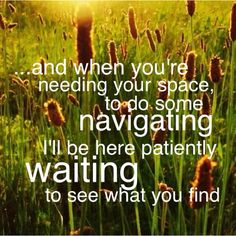 Patience....I love this song   Jason Mraz-I won't give up.