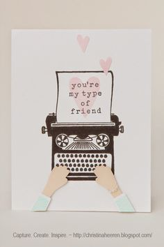 You're My Type of Friend ~ Capture. Create. Inspire.