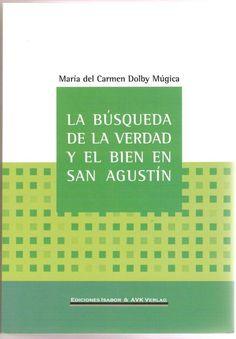 La búsqueda de la verdad y el bien en San Agustín / María del Carmen Dolby Múgica