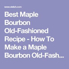 Best Maple Bourbon Old-Fashioned Recipe - How To Make a Maple Bourbon Old-Fashioned - Delish.com