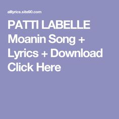 PATTI LABELLE Moanin Song + Lyrics + Download  Click Here