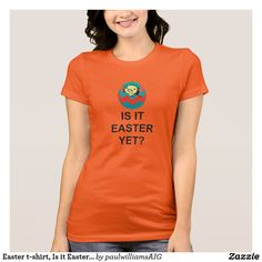 7e151b0629c05 Easter t-shirt, Is it Easter YET Halloween Outfits, T Shirts For Women