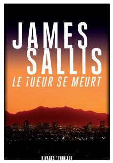 Le Tueur se meurt / James Sallis http://www.payot-rivages.net/livre_Le-Tueur-se-meurt--James-Sallis_ean13_9782743625214.html
