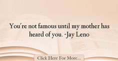 Jay Leno Quotes About Famous - 21026