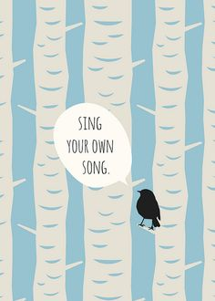 sing your own song <3
