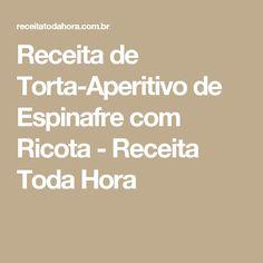 Receita de Torta-Aperitivo de Espinafre com Ricota - Receita Toda Hora