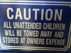 LOL! These warning signs will stop any mom from letting her kid stray.