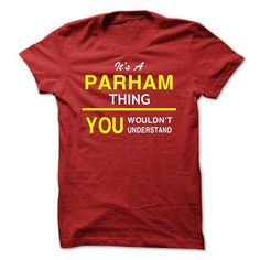 Its A PARHAM Thing - #gift for him #mothers day gift. TRY => https://www.sunfrog.com/Names/Its-A-PARHAM-Thing-atiaf.html?68278