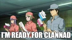 Make sure you have the right materials for when you watch this show XD clannad funny