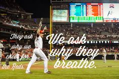 They ask why we cheer for the Reds - we ask why they breathe.