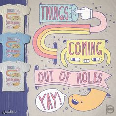 THINGS COMING OUT OF HOLES YAY! on Threadless