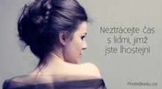 Neztrácejte čas s lidmi, jimž jste lhostejní | ProNáladu.cz