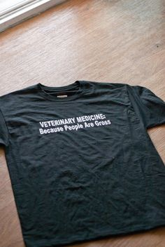 Veterinary Medicine - People are Gross - The shirt! on Etsy, $15.00!!! I soooo want this!!!