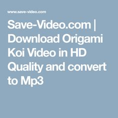 Save-Video.com | Download Origami Koi Video in HD Quality and convert to Mp3