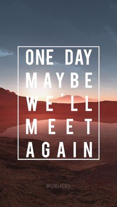 Maybe one day we'll meet again lockscreen wallpaper. Lockscreen wallpaper hd quotes #lockscreen
