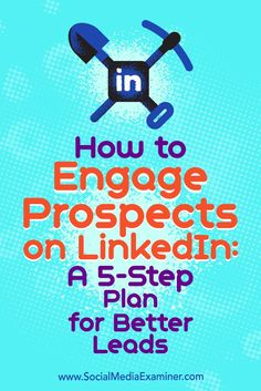 How to Engage Prospects on LInkedIn: A 5-Step Plan for Better Leads by Kylie Chown on Social Media Examiner. Confira as nossas recomendações!