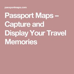Passport Maps – Capture and Display Your Travel Memories