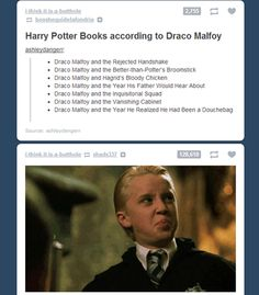 I think the third one should be: Draco Malfoy and the Year Hermione Punched Draco in the Face. :P much better title. Haha!