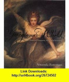 Georgianas World (9780007122769) Amanda Foreman , ISBN-10: 0007122764  , ISBN-13: 978-0007122769 ,  , tutorials , pdf , ebook , torrent , downloads , rapidshare , filesonic , hotfile , megaupload , fileserve