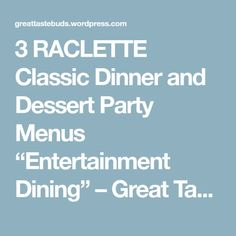 "3 RACLETTE Classic Dinner and Dessert Party Menus ""Entertainment Dining"" – Great Taste Buds"