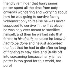 Somehow I feel like people don't talk enough about harry. Like he is fucking amazing guys. The other characters are too. But like man. Hjp is so so amazing. And we don't talk about him enough