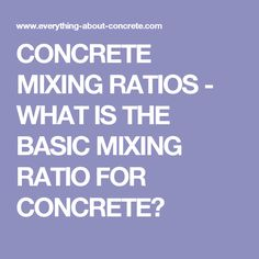 CONCRETE MIXING RATIOS - WHAT IS THE BASIC MIXING RATIO FOR CONCRETE?