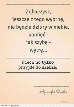 Niechaj no tylko przyjdę do siebie. Real Quotes, Quotes To Live By, Adorable Quotes, More Words, Speak The Truth, Powerful Words, Poetry Quotes, In My Feelings, Motto