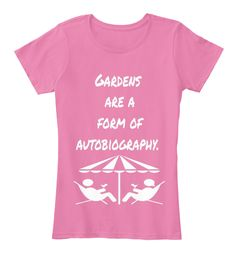 Gardens Are A Form Of Autobiography True Pink Women's T-Shirt Front