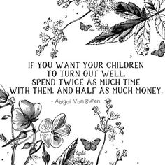 """#ItsTrue; ... """"If you want your children to turn out well, spend twice as much time with them, and half as much money."""" Learn more facebook.com/FamilyProclamation. #ShareGoodness; #PassItOn"""