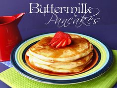 Buttermilk Pancakes...the best pancakes I've ever made. Hands down.