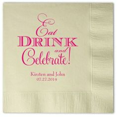 It's a wedding --- Eat, Drink and Celebrate! #wedding #napkins http://www.beforetheidos.com/Eat-Drink-and-Celebrate-Personalized-Napkins-p/ar-edcpersnap.htm