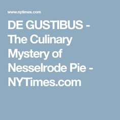 DE GUSTIBUS - The Culinary Mystery of Nesselrode Pie - NYTimes.com