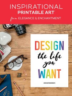 """Your weekly free printable inspirational quote from Elegance and Enchantment! // """"Design the life you want."""" // Simply print, trim and frame this quote for an easy, last minute gift or use it to update the artwork in your home, church, classroom or office. #enchantingmondays"""