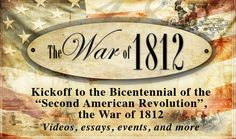 "The War of 1812 - Kickoff to the Bicentennial of the ""Second American Revolution."" Videos, essays, events and more!"