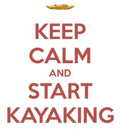 Keep calm and start kayaking