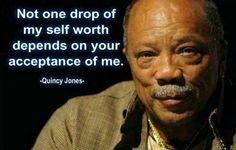 Quincy Jones #self-worth,#acceptance