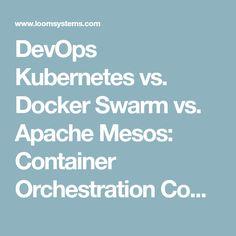 DevOps Kubernetes vs. Docker Swarm vs. Apache Mesos: Container Orchestration Comparison