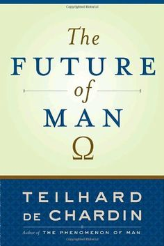 The Future of Man by Teilhard de Chardin. $14.46. Publisher: Image (April 20, 2004)