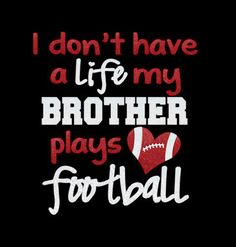 I Don't Have a Life my Brother Plays Football Custom Shirt, Customize for school colors Football Slogans, Football Shirts, Football Moms, Silhouette Projects, Silhouette Cameo, Football Banquet, Basketball Mom, Sports Mom, Do It Yourself Projects
