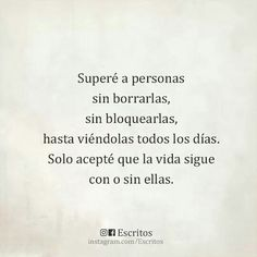 Get over people without deleting or blocking them, even if you have to see them everyday. just accept that life goes on, with or without them. More Than Words, Some Words, Book Quotes, Me Quotes, Qoutes, Quotes En Espanol, Spanish Quotes, Quote Posters, Amazing Quotes