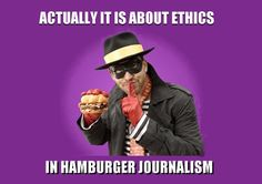 Actually it is about ethics in hamburger journalism: