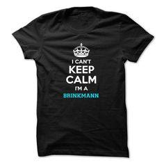Awesome Tee I cant keep calm Im a BRINKMANN T-Shirts